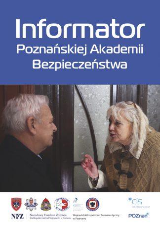 Grafika przedstawia pierwszą stronę Informatora Poznańskiej Akademii Bezpieczeństwa. Na granatowym tle - tytuł informatora, poniżej - zdjęcie seniorki i seniora, którzy rozmawiają. U dołu, na białym tle - logotypy organizatorów i partnerów projektu.