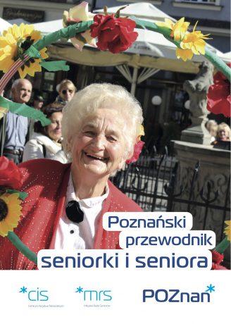 Grafika przedstawia pierwszą stronę przewodnika. Na okładce zdjęcie uśmiechniętej seniorki z kwiatami wpiętymi we włosy. Kobieta trzyma koło oplecione kwiatami. U dołu logotypy Miasta Poznania, Miejskiej Rady Seniorów w Poznaniu oraz Centrum Inicjatyw Senioralnych.