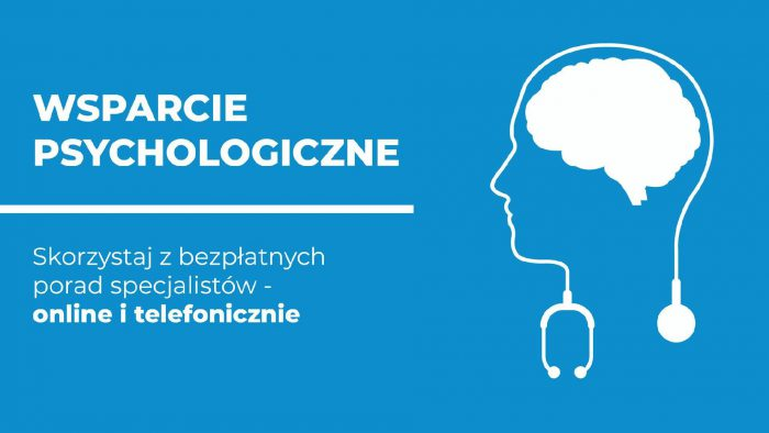 Plakat, białe napisy na niebieskim tle: wsparcie psychologiczne. Skorzystaj z bezpłatnych porad specjalistów - online i telefonicznie. Po prawej grafika