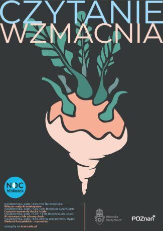 """Plakat promujący tegoroczną Noc Bibliotek w Bibliotece Raczyńskich. Na szarym tle roślina z korzeniem i długimi, zielonymi liśćmi. Na górze napis """"Czytanie wzmacnia"""", na dole informacje na temat wydarzeń w ramach Nocy Bibliotek."""
